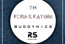 Photo of Buddynice – The World Is Watching