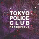 Album Review: Tokyo Police Club – Forcefield