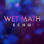 Album Review: WET MATH – Echo