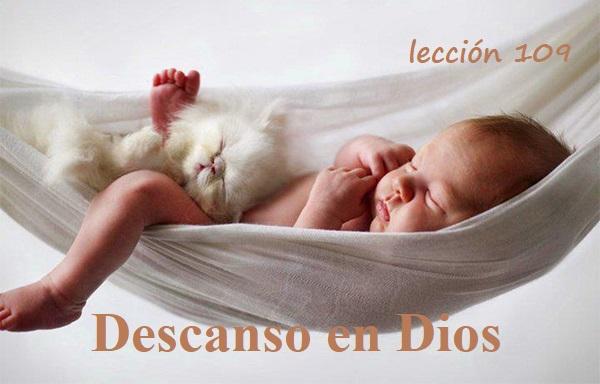 """Reflexión lección 109 (18.4.20) """"Descanso en Dios""""."""