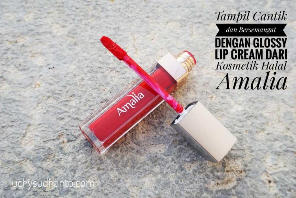 Tampil Cantik dan Bersemangat dengan Glossy Lip Cream dari Kosmetik Halal Amalia
