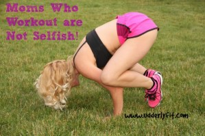 Moms Who Workout are Not Selfish