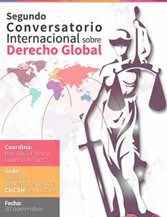 Cartel informativo sobre el evento Segundo Conversatorio Internacional sobre Derecho Global, el dia 30 de noviembre, de 9:00 a 20:00 h. en el Auditorio Salvador Allende, CUCSH Guanajuato 1045, Col. Alcalde Barranquitas