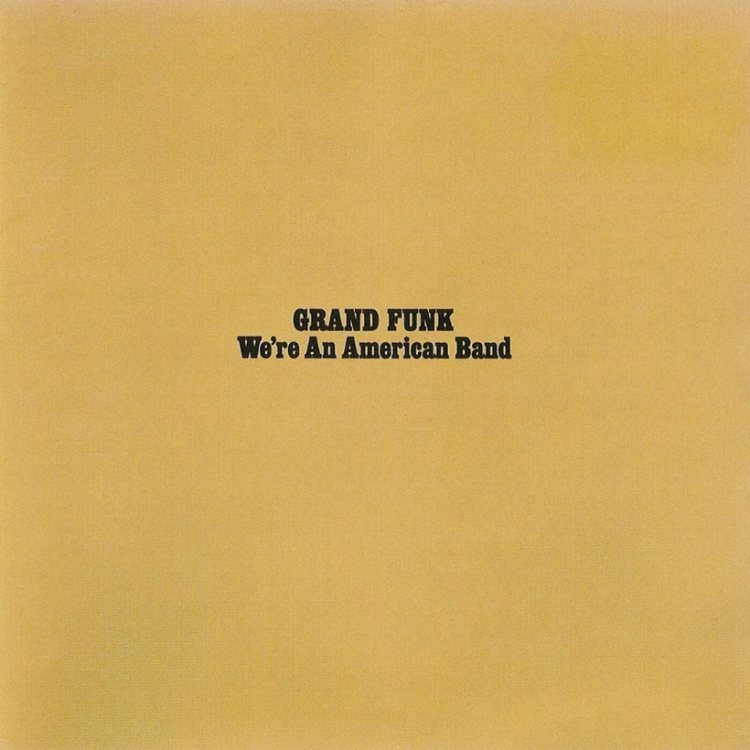 We're An American Band: Grand Funk Railroad's Defining Statement