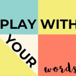Play with your words
