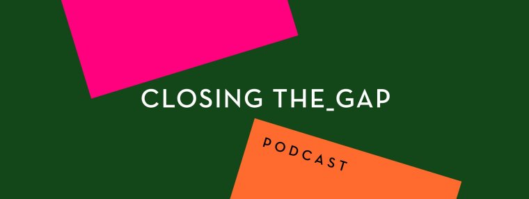 Closing The_Gap, the Podcast