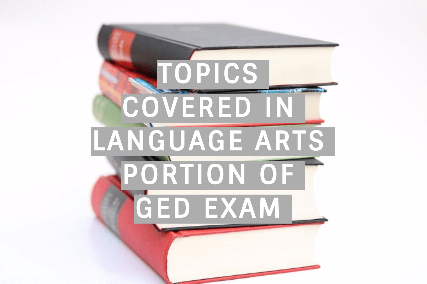 Topics Covered In Language Arts Portion Of Ged Exam