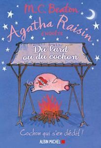 Agatha Raisin enquête 22 - Du lard ou du cochon