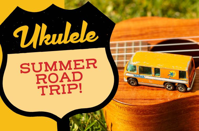 "Summer Road Trip: The Ukulele Guide to ""Uke-nique"
