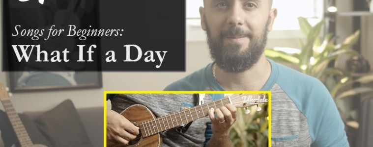 ukulele songs for beginners What If a Day