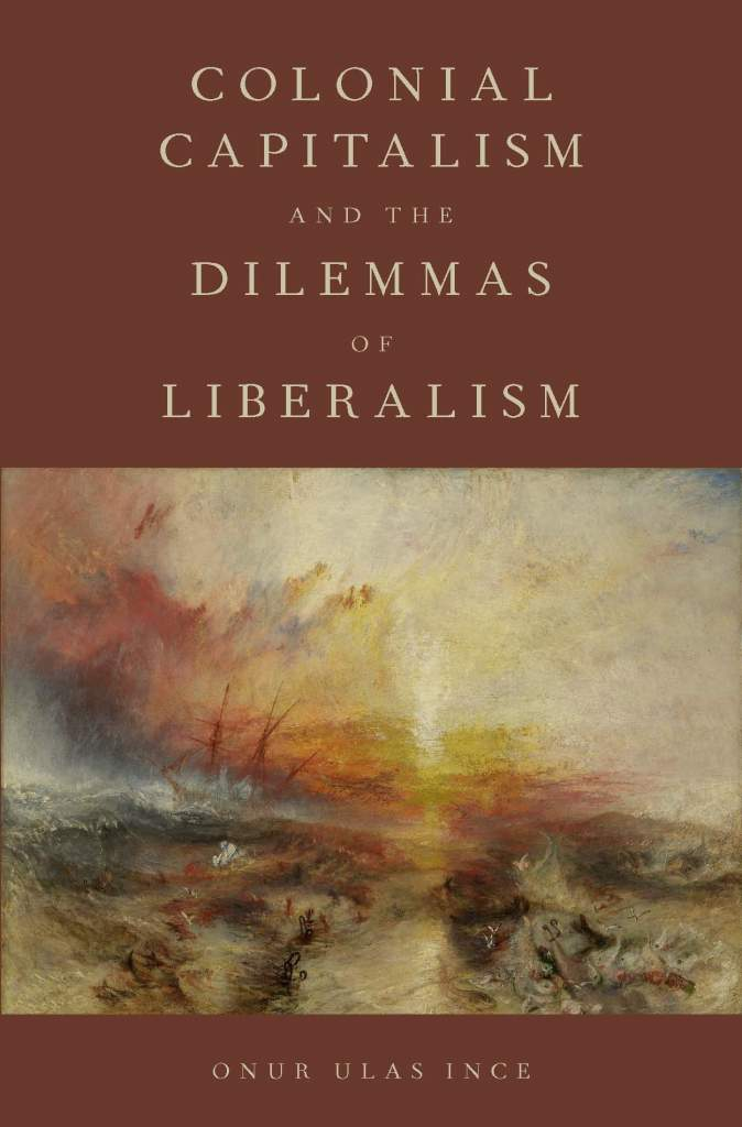 Colonial Capitalism and the Dilemmas of Liberalism (Oxford