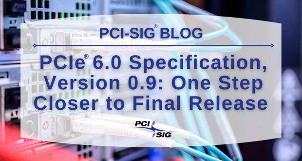 PCI-SIG annonce le version 0.9 des spécifications du PCIe 6.0