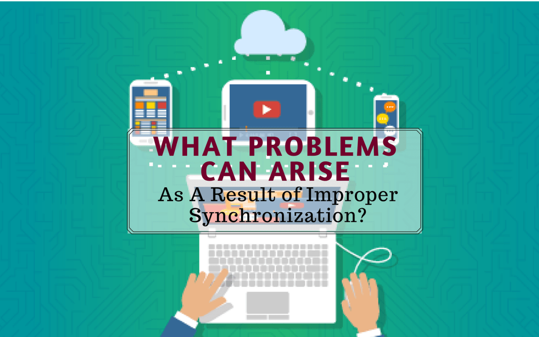 What Problems Can Arise As A Result of Improper Synchronization?