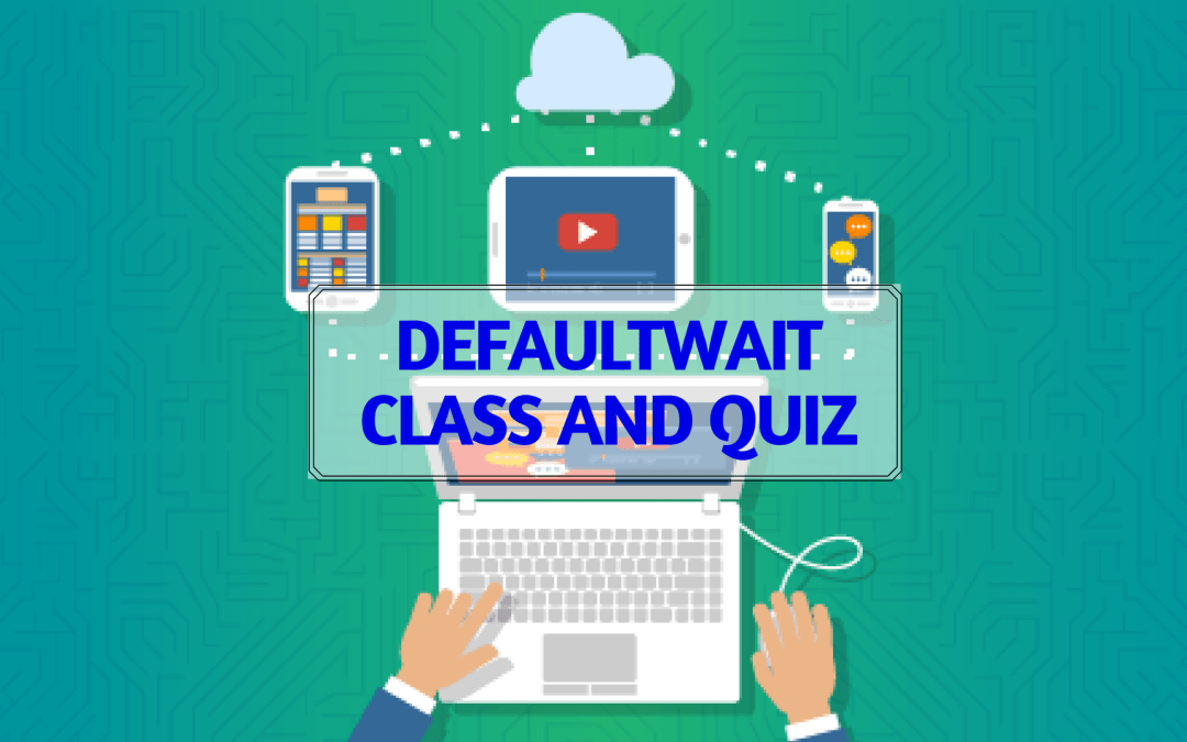 DefaultWait Class and Quiz