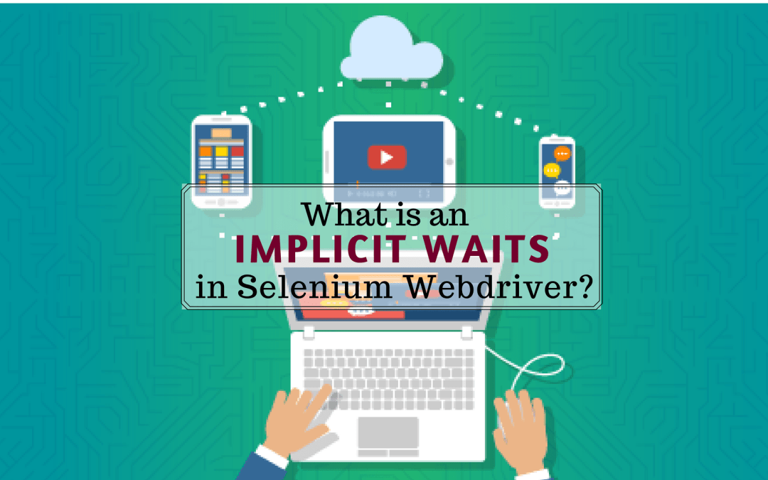 What you need to know about Implicit Wait in Selenium Webdriver?