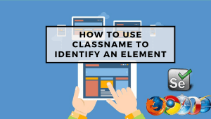 How to use className to Identify an Element
