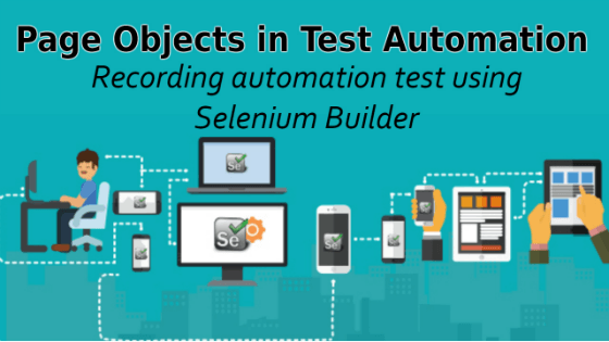 Selenium Tutorial – Page Objects in Test Automation – Recording automation test using Selenium Builder