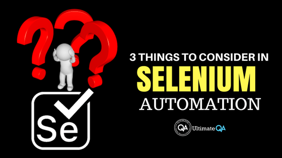 Selenium Automation: 3 Things You Should Consider When Using Selenium as an Automation Tool