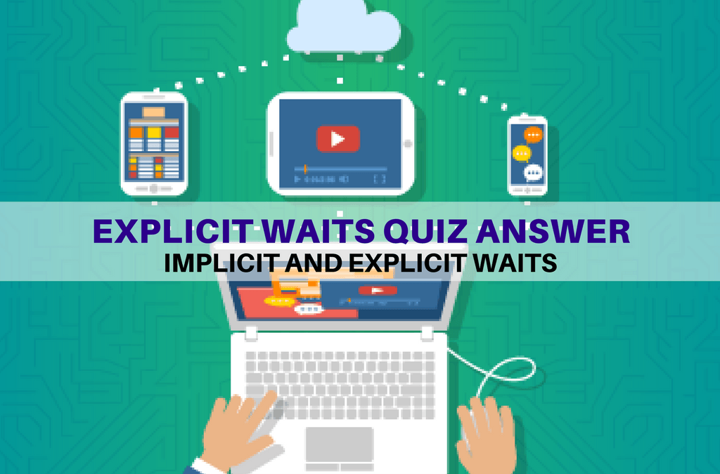 Selenium Tutorial – Implicit and Explicit Waits – Explicit waits quiz answer