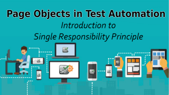 Selenium Tutorial –Page Objects in Test Automation –  Introduction to Single Responsibility Principle