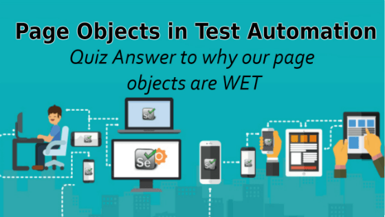 Selenium Tutorial – Page Objects in Test Automation – Quiz Answers to why our page objects are WET