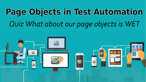 Selenium Tutorial – Page Objects in Test Automation Quiz: What about our page objects is WET