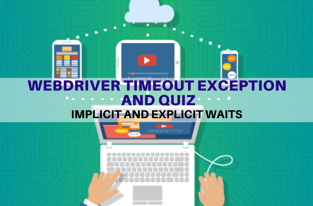 Selenium Tutorial – Implicit and Explicit Waits – Webdriver timeout exception and quiz