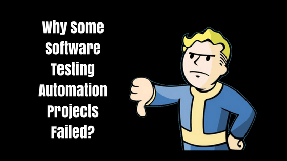 Why Some Software Testing Automation Projects Failed? 3 Shocking Reasons Revealed