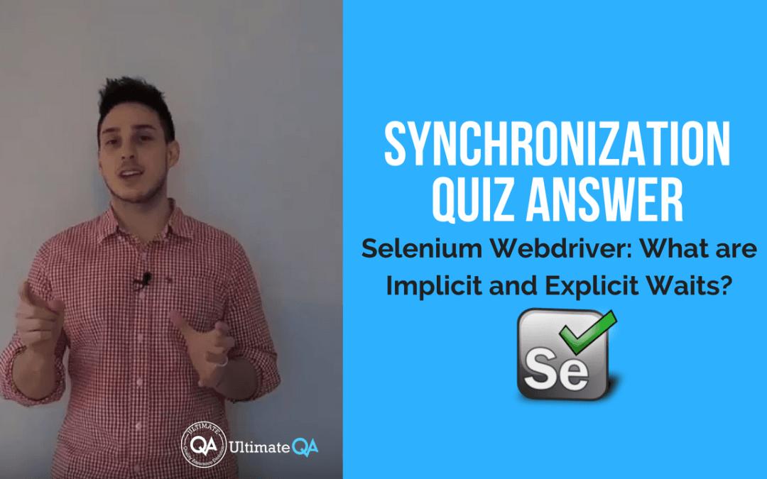 Selenium Webdriver:  Implicit and Explicit Waits – Synchronization Quiz Answer