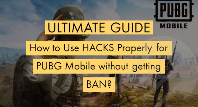 How to Use Hacks Properly in PUBG Mobile without getting Ban? [Ultimate Guide]