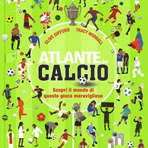 Atlante del calcio Scopri il mondo di questo gioco meraviglioso Ediz a colori
