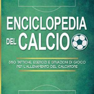 Enciclopedia del calcio 350 tattiche esercizi e situazioni di gioco per lallenamento del calciatore