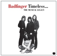 BADFINGER - Timeless… The Musical Legacy