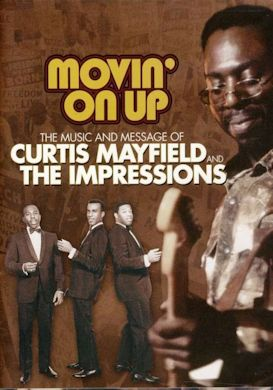 MOVIN' ON UP, THE MUSIC AND MESSAGE OF CURTIS MAYFIELD AND THE IMPRESSIONS cartel
