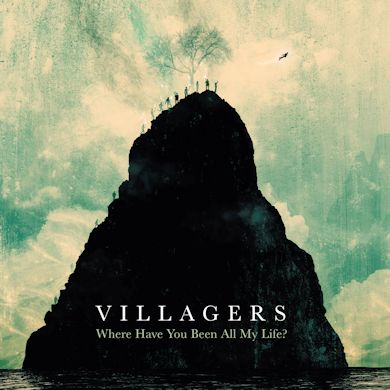 VILLAGERS - Where Have You Been All My Life