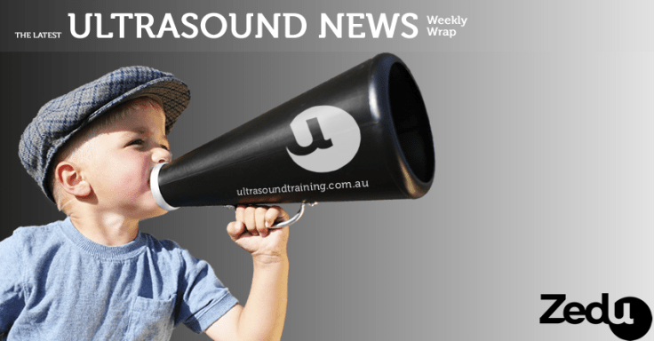 Zedu Ultrasound News - Weekly Wrap