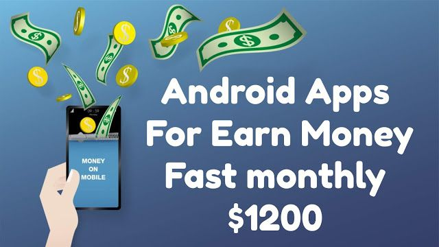 Android Apps For Earn Money Fast Monthly $1200