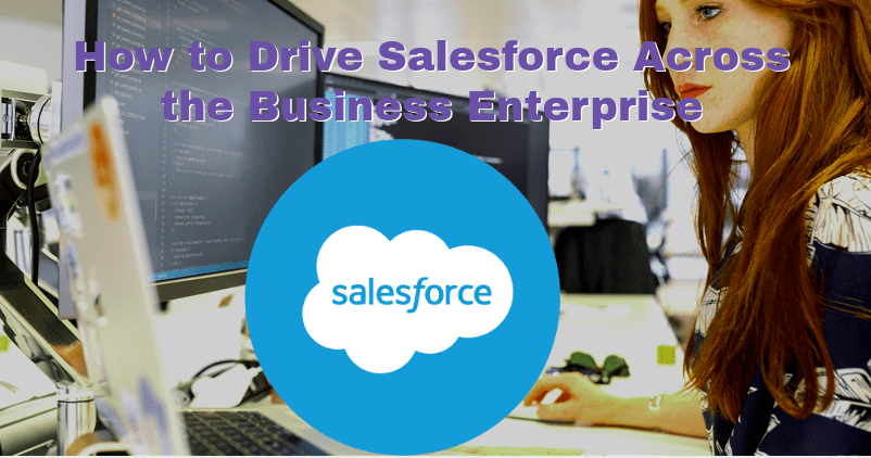 How to Drive Salesforce Across the Business Enterprise