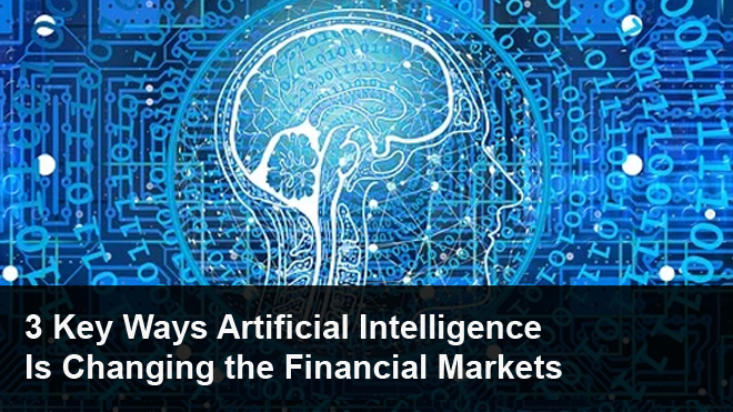 3-Key-Ways-Artificial-Intelligence-Is-Changing-the-Financial-Markets