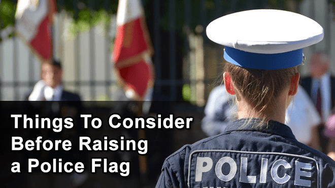 Things-To-Consider-Before-Raising-a-Police-Flag