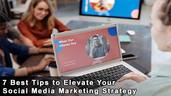 7-Best-Tips-to-Elevate-Your-Social-Media-Marketing-Strategy