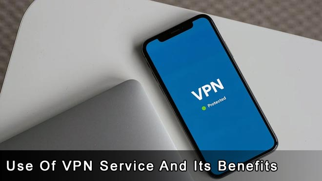 Use Of VPN Service And Its Benefits