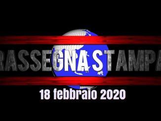 Rassegna stampa video del 18 febbraio 2020, leggi e scarica le prime pagine