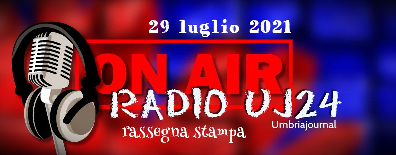 Radio Uj24 – Rassegna stampa audio da scaricare 29 luglio 2021