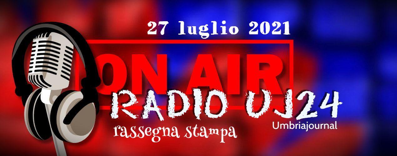 Radio Uj24 – Audio rassegna stampa del mattino 27 luglio 2021