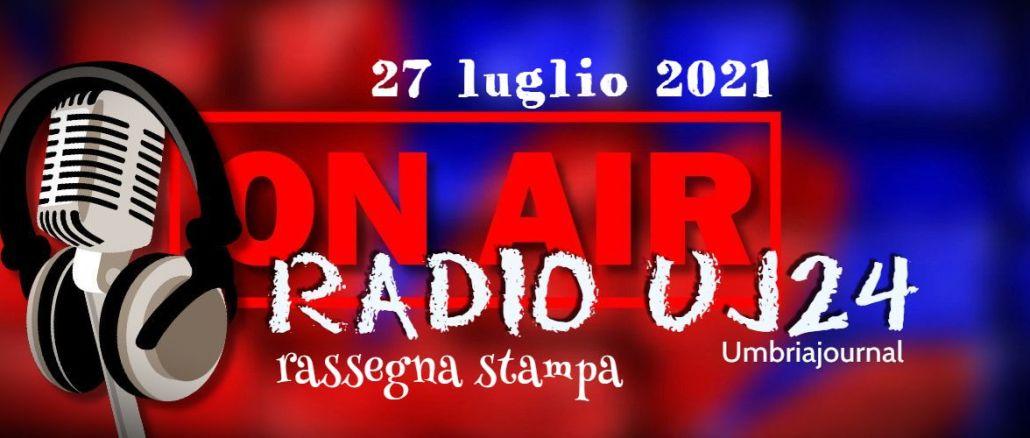 Radio Uj24 - Audio rassegna stampa del mattino 27 luglio 2021