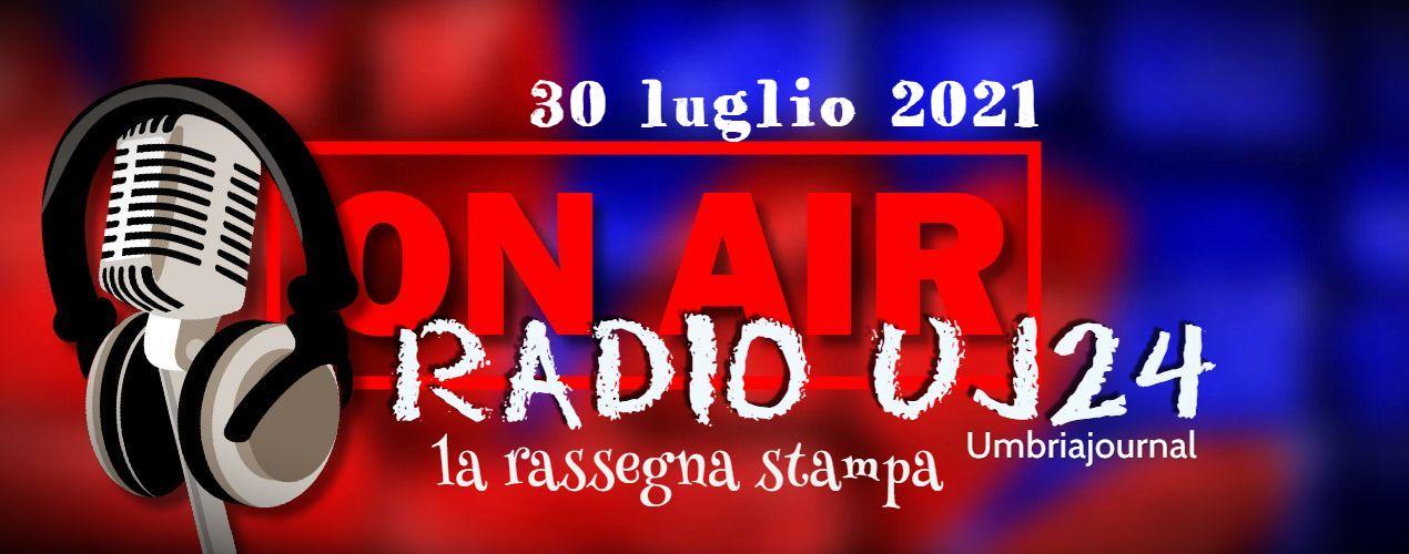 Radio Uj24 – Audio rassegna stampa del mattino 30 luglio 2021