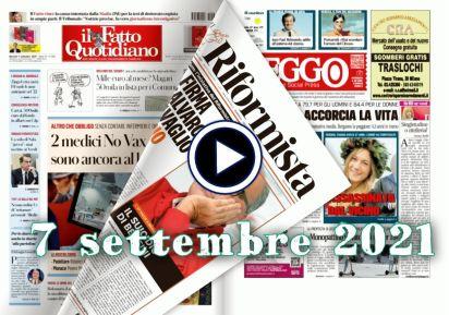 Video rassegna stampa delle prime pagine in pdf 7 settembre 2021