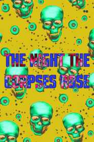 The Night The Corpses Rose