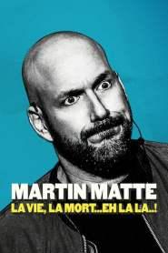 Martin Matte : La vie, la mort… eh la la..!